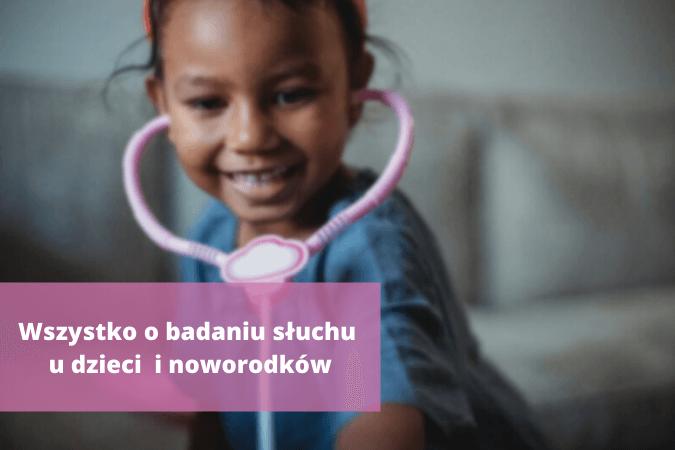 Badanie słuchu u dzieci i noworodków